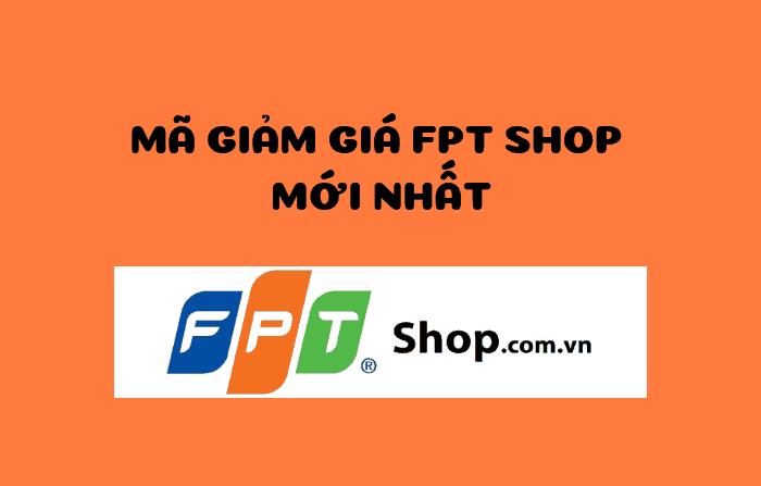 Mã giảm giá FPT Shop, Voucher FPT Shop, Mã khuyễn mãi FPT Shop