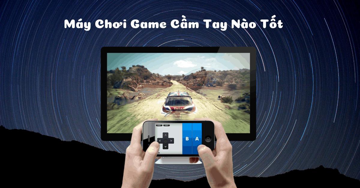 May Choi Game Cam Tay Nao Tot