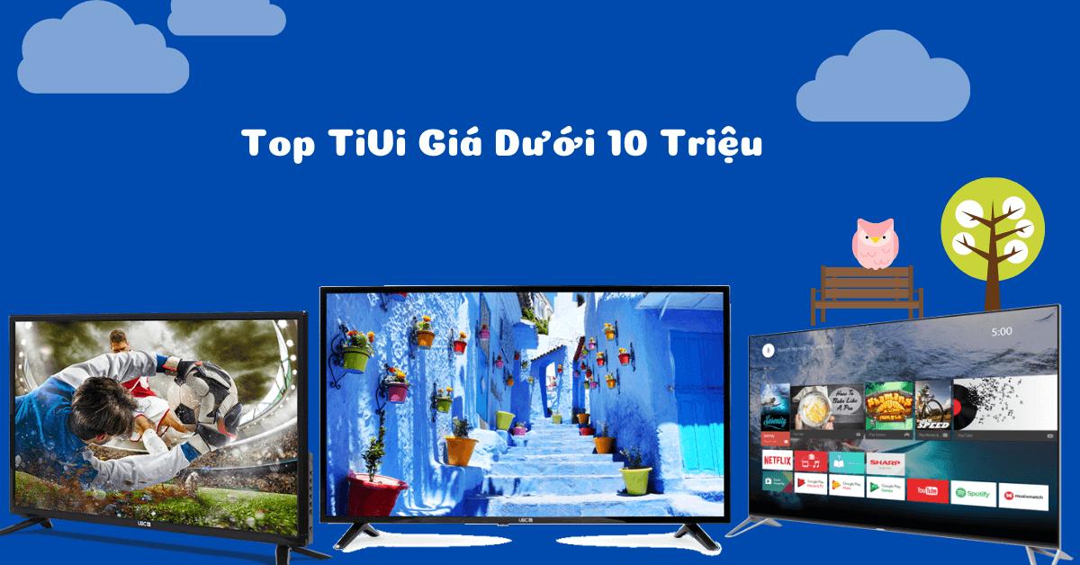 Top Tivi Gia Duoi 10 Trieu
